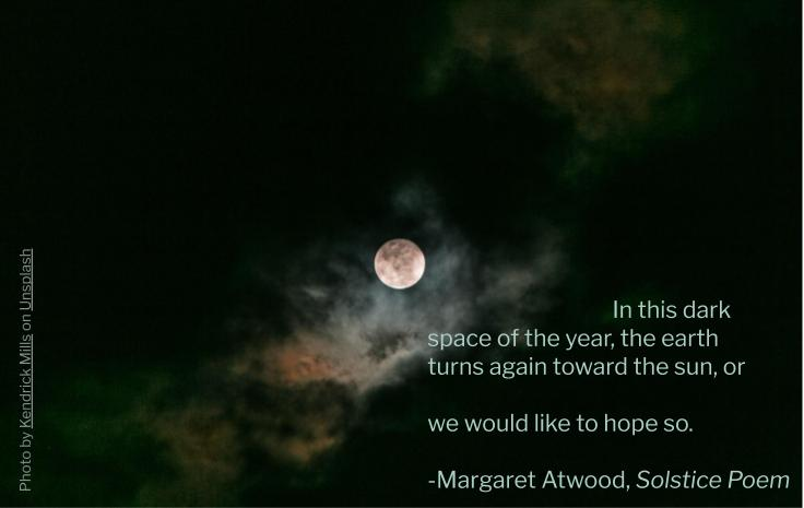 Photo of cloudy moon with quote from Margaret Atwood's Solstice Poem.